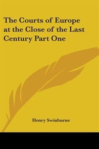 The Courts of Europe at the Close of the Last Century Part One by A. M. Fairbairn