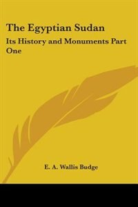 The Egyptian Sudan: Its History and Monuments Part One by George Moore
