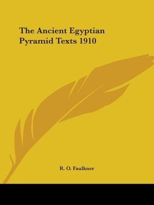 The Ancient Egyptian Pyramid Texts 1910 by R. O. Faulkner