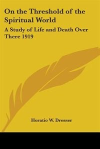 On the Threshold of the Spiritual World: A Study of Life and Death Over There 1919 by Arthur Schnitzler