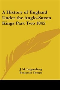 A History of England Under the Anglo-Saxon Kings Part Two 1845 by Marvin R. Vincent