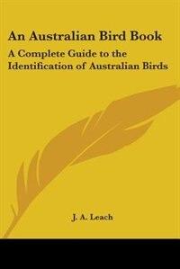 An Australian Bird Book: A Complete Guide to the Identification of Australian Birds