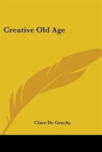 Creative Old Age by Stewart Edward White