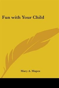 Fun with Your Child by Howard A. Kelly