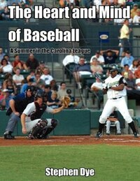 The Heart And Mind Of Baseball: A Summer In The Carolina League
