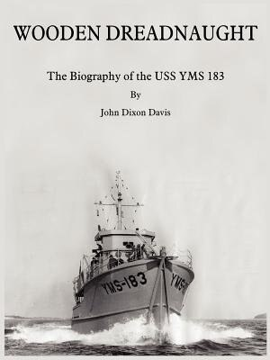 Wooden Dreadnaught: The Biography of the USS Yms 183 by Henry Cecil Watson