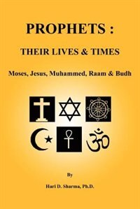 Prophets: Their Lives & Times: Moses, Jesus, Muhammed, Raam & Budh by Hari D. Sharma