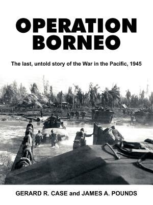 Operation Borneo: The Last, Untold Story of the War in the Pacific, 1945 by Newton Newkirk