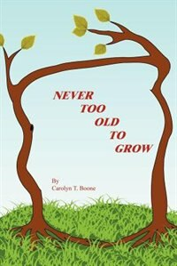 Never Too Old to Grow