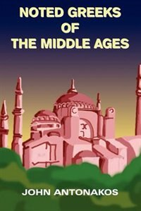 Noted Greeks of the Middle Ages by Pheleg Van Truesdale