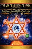 The Ark of Millions of Years: New Discoveries and Light on the Creation by Grantley F. Berkeley