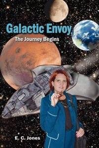 Galactic Envoy: The Journey Begins by E. C. Jones