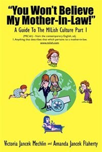 You Won't Believe My Mother-In-Law! a Guide to the Milish Culture: Part 1 by Victoria Jancek Mechlin