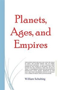Planets, Ages, and Empires by William Schulting