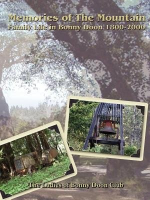 Memories of the Mountain: Family Life in Bonny Doon 1800-2000 by Ernest Sutherland Bates