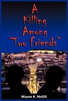 "A Killing Among ""Two Friends"""