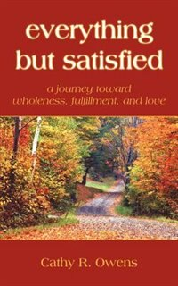 Everything But Satisfied: A Journey Toward Wholeness, Fulfillment, and Love by Georgiana Preskar