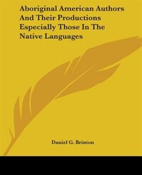 Aboriginal American Authors And Their Productions Especially Those In The Native Languages