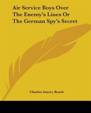 Air Service Boys Over the Enemy's Lines or the German Spy's Secret by Dr Logan Cook