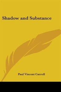 Shadow And Substance by Paul Vincent Carroll
