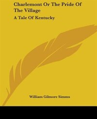 Charlemont or the Pride of the Village: A Tale of Kentucky