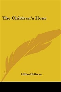 the childrens hour by lilly hellman Short description descripción: play by lillian hellman.