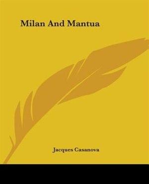 Milan And Mantua by Giacomo Casanova