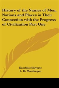 History of the Names of Men, Nations and Places in Their Connection with the Progress of Civilizatio de Eusebius Salverte