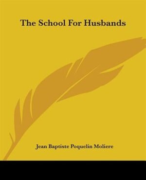 The School For Husbands de .. Moliere