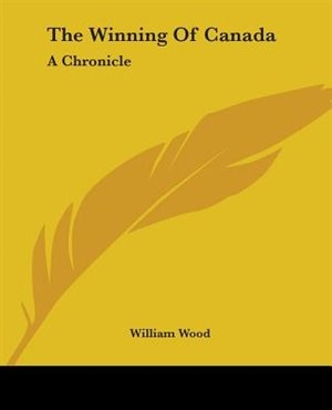 The Winning of Canada: A Chronicle by Robert Ornsby