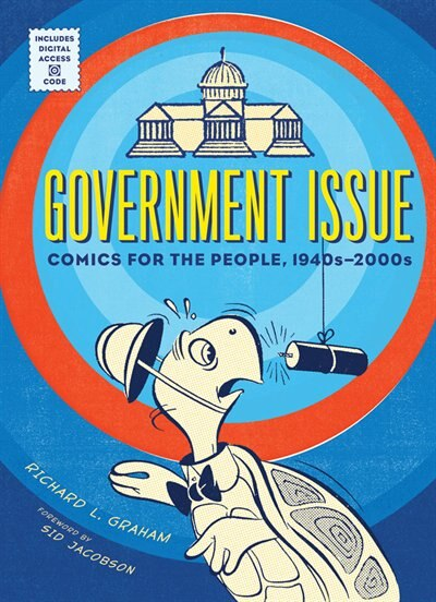 Government Issue: Comics for the People, 1940s-2000s by Richard Graham