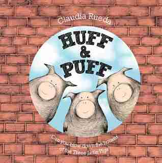 Huff & Puff: Can You Blow Down The Houses Of The Three Little Pigs? by Claudia Rueda