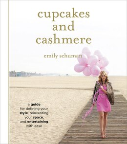 Book Cupcakes And Cashmere: A Guide For Defining Your Style, Reinventing Your Space, And Entertaining… by Emily Schuman