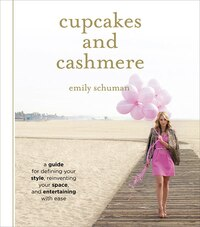 Cupcakes And Cashmere: A Guide For Defining Your Style, Reinventing Your Space, And Entertaining…