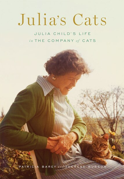 Julia's Cats: Julia Child's Life In The Company Of Cats by Patricia Barey