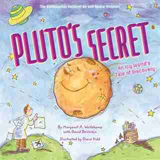 Pluto's Secret: An Icy World's Tale Of Discovery: An Icy World's Tale Of Discovery by Margaret Weitekamp
