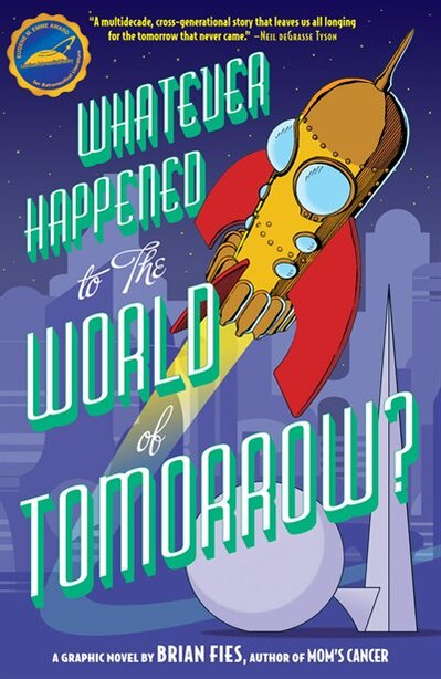 Whatever Happened To The World Of Tomorrow? by Brian Fies