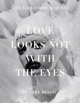 Book Love Looks Not With The Eyes: Thirteen Years With Lee Alexander Mcqueen by Anne Deniau