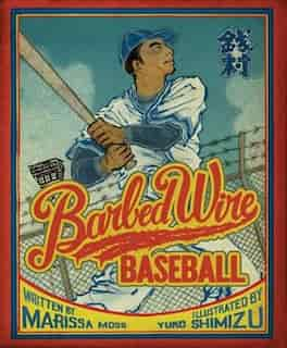 Barbed Wire Baseball: How One Man Brought Hope To The Japanese Internment Camps Of Wwii by Marissa Moss