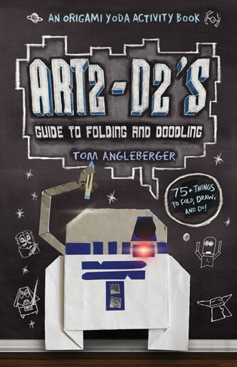 Art2-d2's Guide To Folding And Doodling (an Origami Yoda Activity Book): An Origami Yoda Activity Book by Tom Angleberger