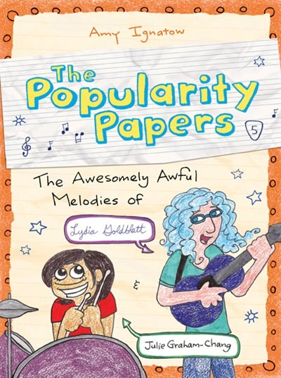 The Popularity Papers: Book Five: The Awesomely Awful Melodies Of Lydia Goldbltatt And Julie Graham-chang: Book Five: The Awesomely Awful Melodies Of Lydia Goldblatt And Julie Graham-chang by Amy Ignatow