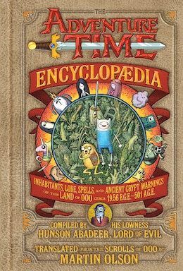 Book The Adventure Time Encyclopaedia: Inhabitants, Lore, Spells, And Ancient Crypt Warnings Of The Land… by Martin Olson
