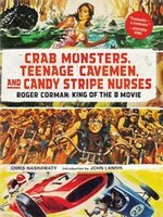 Crab Monsters, Teenage Cavemen, And Candy Stripe Nurses: Roger Corman: King Of The B-movie