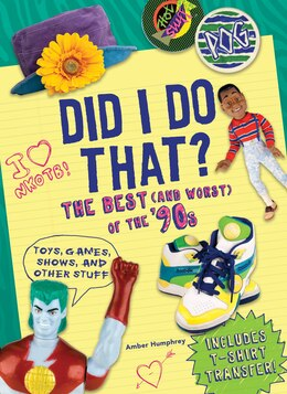Book Did I Do That?: The Best (and Worst) Of The '90s - Toys, Games, Shows, And Other Stuff by Amber Humphrey