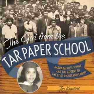 The Girl From The Tar Paper School: Barbara Rose Johns And The Advent Of The Civil Rights Movement by Teri Kanefield