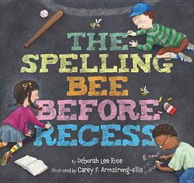 The Spelling Bee Before Recess by Deborah Lee Rose