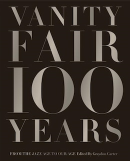 Book Vanity Fair 100 Years: From The Jazz Age To Our Age by Graydon Carter
