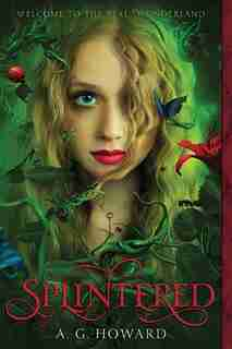 Splintered (splintered Series #1): Splintered Book One by A. G. Howard