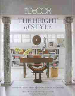 Elle Decor: The Height Of Style: Inspiring Ideas From The World's Chicest Rooms by Michael Boodro
