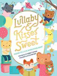 Lullaby And Kisses Sweet: Poems To Love With Your Baby by Lee Bennett Hopkins